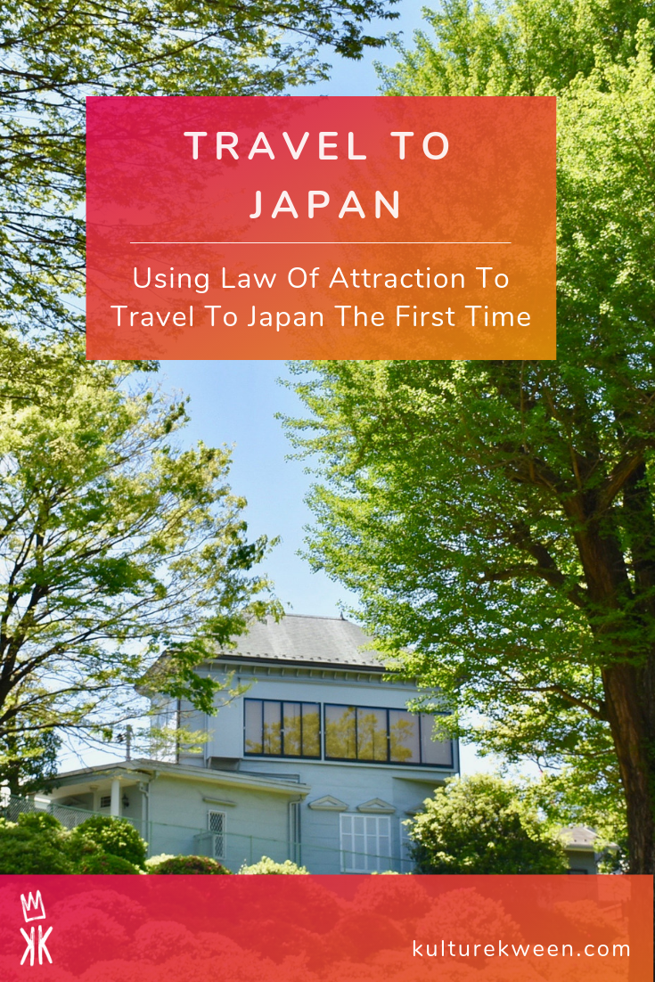 Using Law Of Attraction To Travel To Japan The First Time Kulture Kween